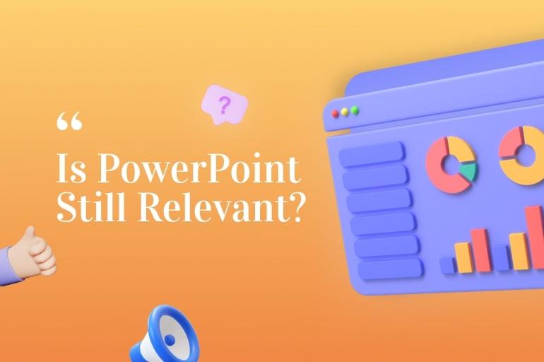 PowerPoint Is Still Relevant